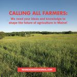 Calling all farmers: your knowledge and ideas are needed to shape the future of agriculture in Maine